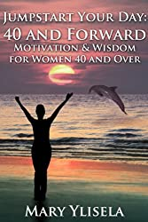 Jumpstart Your Day: 40 and Forward, Motivation & Wisdom for Women 40 and Over