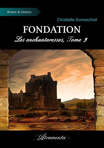 Fondation: Les enchanteresses, Tome 3 par Christelle Dumarchat