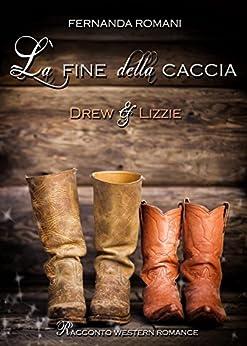 La fine della caccia : Drew e Lizzie di [Fernanda Romani]