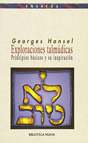 Exploraciones talmúdicas: principios básicos y su inspiración (Ensayo / Pensamiento) por Georges Hansel