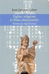 Eglise, religions et franc-maçonnerie : Le dossier complet
