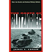 [( The Roots of Blitzkrieg: Hans von Seeckt and German Military Reform )] [by: James S. Corum] [Dec-1994]