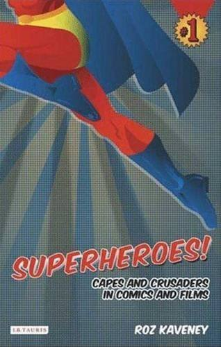 Superheroes!: Capes and Crusaders in Comics and Films by Roz Kaveney (2007-12-14)