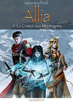 Allia, tome 1: Le Cristal des Montagnes par [Kaufhold, Sylvie]