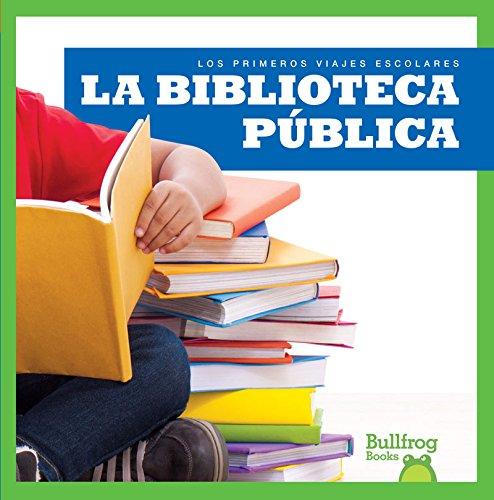 La Biblioteca Publica (Public Library) (Los primeros viajes escolares/ First Field Trips)