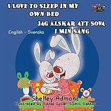 I Love to Sleep in My Own Bed Jag Alskar att Sova i Min Sang (swedish childrens books, swedish kids books): swedish bilingual, swedish baby books, svenska (English Swedish Bilingual Collection)