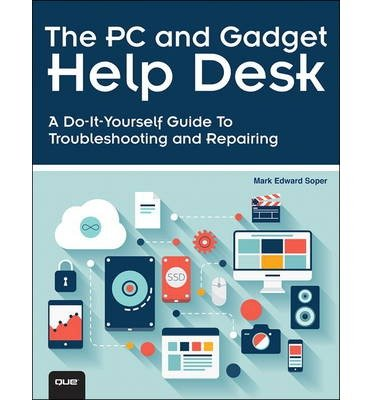 [(The PC and Gadget Help Desk: A Do-It-Yourself Guide To Troubleshooting and Repairing)] [Author: Mark Edward Soper] published on (October, 2014)