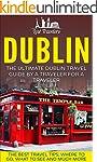 Dublin: The Ultimate Dublin Travel Gu...