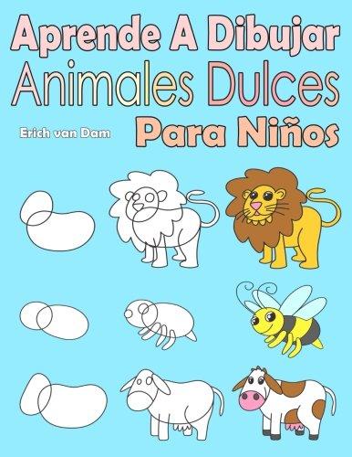Aprende A Dibujar Animales Dulces Para Niños: Imágenes simples, imitar según las instrucciones, para principiantes y niños