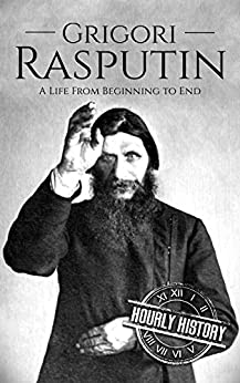 Grigori Rasputin: A Life From Beginning to End (English Edition) par [History, Hourly]