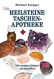 Die Heilsteine-Taschenapotheke: Mit wenigen Steinen viel bewirken - Michael Gienger