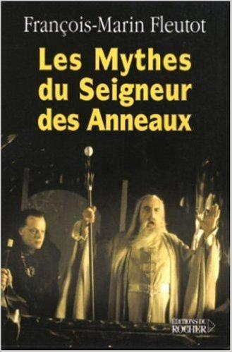 Les Mythes du Seigneur des Anneaux de François-Marin Fleutot ( 31 décembre 2003 ) par François-Marin Fleutot