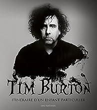 Tim Burton : Itinéraire d'un enfant particulier par Ian Nathan
