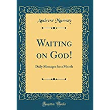Waiting on God!: Daily Messages for a Month (Classic Reprint)