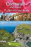 Cornwall und Devon - Zeit für das Beste: Highlights - Geheimtipps - Wohlfühladressen