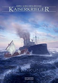 Kaiserkrieger 1: Die Ankunft von [van den Boom, Dirk]