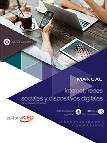 Manual. Internet, redes sociales y dispositivos digitales (ADGG040PO). Especialidades formativas por Gloria Barberán González