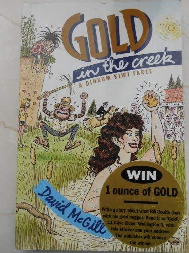 Gold in the Creek A Dinkum Kiwi Farce [Paperback] by David McGill