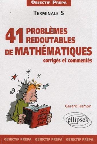 41 redoutables problèmes de mathématiques corrigés et commentés Tle S