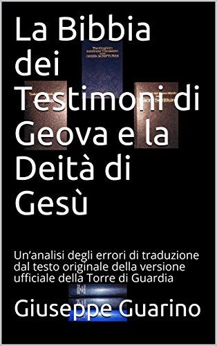 La Bibbia dei Testimoni di Geova e la Deit di Ges: Unanalisi degli errori di traduzione dal testo originale della versione ufficiale della Torre di Guardia
