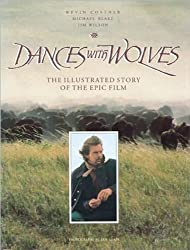 Dances with Wolves: The Illustrated Story of the Epic Film (Newmarket Pictorial Moviebooks) by Kevin Costner (1999-06-22)