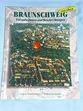 Braunschweig von oben: Luftaufnahmen und Beschreibungen - Dieter Heitefuss