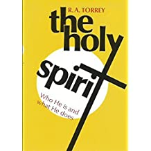 The Holy Spirit: Who He Is and What He Does by R.A. Torrey (1983-01-02)