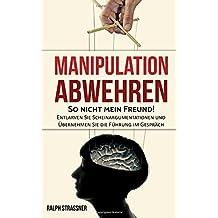 Manipulation abwehren: So nicht mein Freund! Entlarven Sie Scheinargumentationen und Übernehmen Sie die Führung im Gespräch