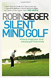 Silent Mind Golf: How to Empty Your Mind and Play Golf Instinctively
