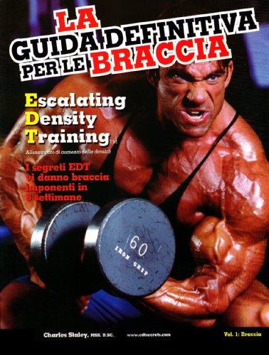 La guida definitiva per le braccia. Escalating density training. Allenamento di aumento della densità. I segreti EDT vi danno braccia imponenti in 8 settimane