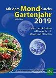 Mit dem Mond durchs Gartenjahr 2019: Leben und Arbeiten in Harmonie mit Mond und Planeten