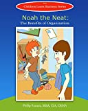 Noah the Neat: The Benefits of Organization (Children Learn Business Book 15)