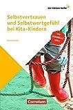 Die kleinen Hefte: Selbstvertrauen und Selbstwertgefühl bei Kita-Kindern: Die schnelle Hilfe!. Ratgeber