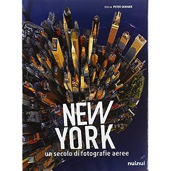 New York. Un Secolo Di Fotografie Aeree. Ediz. Illustrata