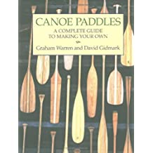 Canoe Paddles: A Complete Guide to Making Your Own by Graham Warren (2001-03-03)