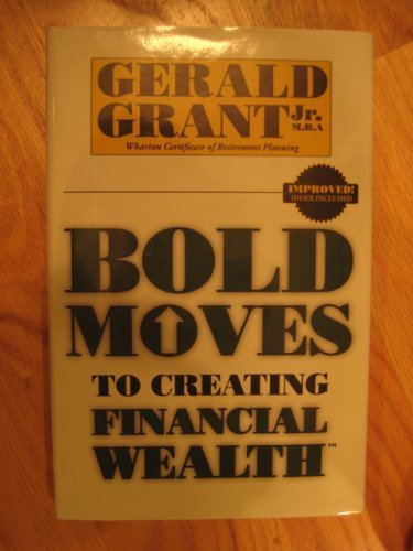 Bold Moves To Creating Financial Wealth by Gerald Grant Jr. (2010-02-22) (Moves Bold)