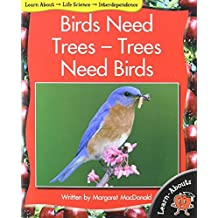 Birds Need Trees- Trees Need Birds (Learn-Abouts)