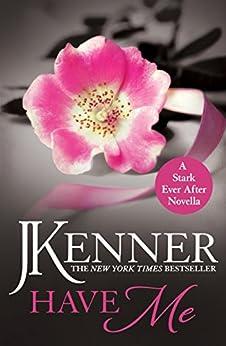 Have Me: A Stark Ever After Novella (Stark Trilogy) by [Kenner, J.]
