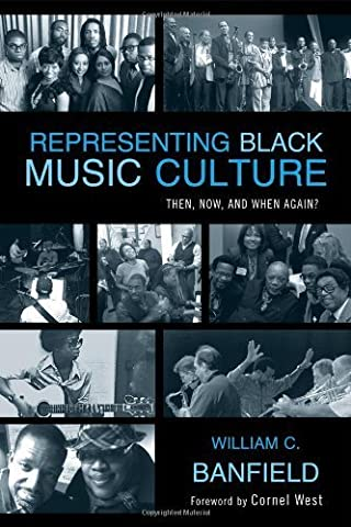 Representing Black Music Culture: Then, Now, and When Again? (African American Cultural Theory and Heritage) by Bill Banfield (Heritage Music Press)