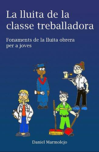 La lluita de la classe treballadora: Fonaments de la lluita obrera per a joves (Catalan Edition) por Daniel Marmolejo