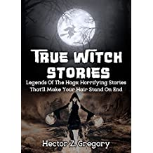True Witch Stories: Legends Of The Hags: Horrifying Stories That'll Make Your Hair Stand On End (True Hauntings Book 1) (English Edition)