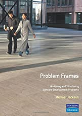 Problem Frames: Analysing & Structuring Software Development Problems: Analysing and Structuring Software Development Problems (ACM Press)