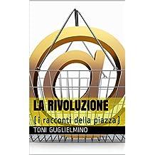 LA RIVOLUZIONE: (i racconti della piazza) (Italian Edition)
