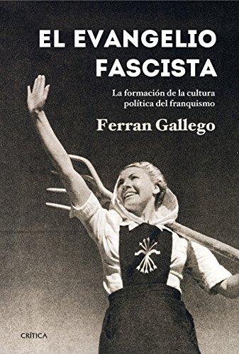 Descargar Libro El evangelio fascista: La formación de la cultura política del franquismo (1930-1950) de Ferran Gallego