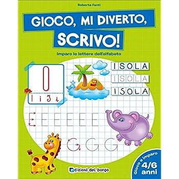 Gioco, Mi Diverto, Scrivo! Imparo Le Lettere Dell'alfabeto