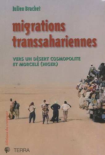 Migrations transsahariennes : Vers un désert cosmopolite et morcelé (Niger) par Julien Brachet