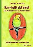 Buchinformationen und Rezensionen zu Harry beißt sich durch: Aus dem Leben eines Wellensittichs von Birgit Richter