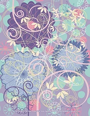 Pink, Purple, & Teal Color Pretty Girly Floral Explosion Softcover Large Noteboo (Beautiful Journals, Diaries, & Notebooks) (Volume 21) by Jot Spot Stationary (2015-02-11)