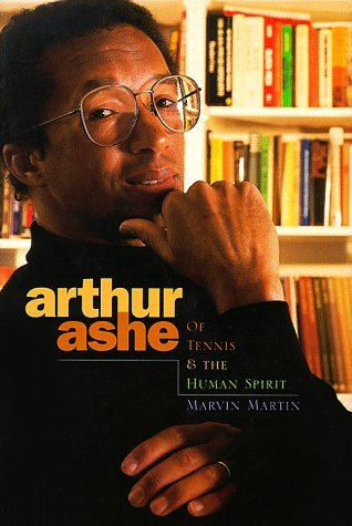 Arthur Ashe: Of Tennis & the Human Spirit (Impact Biographies) by Marvin Martin (1-Mar-1999) Library Binding