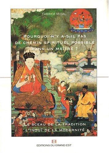 Pourquoi n y a-t-il pas de chemin spirituel possible sans un maître ?